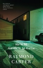 Raymond Carver - What We Talk About When We Talk About Love (сборник)