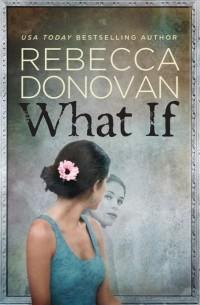 Rebecca Donovan - What if
