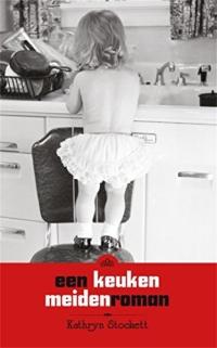 Kathryn Stockett - Een keukenmeidenroman