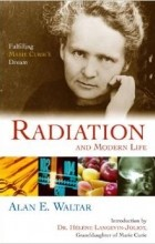 - Radiation and Modern Life: Fulfilling Marie Curie's Dream