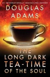 Douglas Adams - The Long Dark Tea-Time of the Soul
