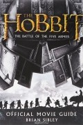 Брайан Сайбли - The Hobbit: The Battle of the Five Armies: Official Movie Guide