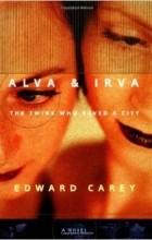 Edward Carey - Alva & Irva: The Twins Who Saved a City