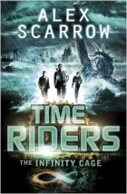 Alex Scarrow - TimeRiders: The Infinity Cage (book 9)