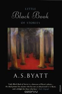 A. S. Byatt - Little Black Book of Stories