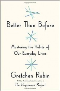 Gretchen Rubin - Better Than Before: Mastering the Habits of Our Everyday Lives