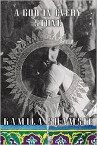 Kamila Shamsie - A God in Every Stone