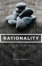 Eliezer Yudkowsky - Rationality: From AI to Zombies