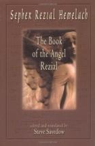 — Sepher Rezial Hemelach: The Book of the Angel Rezial