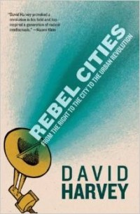 David Harvey - Rebel Cities: From the Right to the City to the Urban Revolution