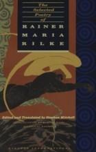 Rainer Maria Rilke — The Selected Poetry of Rainer Maria Rilke