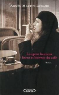 Agnès Martin-Lugand - Les gens heureux lisent et boivent du café