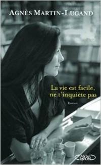 Agnes Martin-Lugand - La vie est facile, ne t'inquiete pas