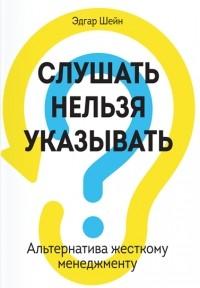 Эдгар Шейн - Слушать нельзя указывать. Альтернатива жесткому менеджменту