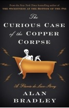 Alan Bradley - The Curious Case of the Copper Corpse: A Flavia de Luce Story