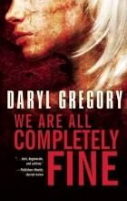 Daryl Gregory - We Are All Completely Fine