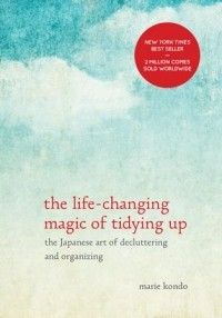 Marie Kondo - The Life-Changing Magic of Tidying Up: The Japanese Art of Decluttering and Organizing