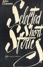 Джон Чивер - Selected Short Stories