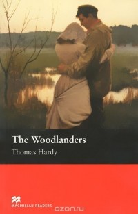 Томас Харди - The Woodlanders: Intermediate Level