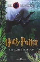 J.K. Rowling - Harry Potter e il calice di fuoco
