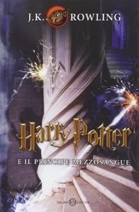 J.K. Rowling - Harry Potter e il principe mezzosangue