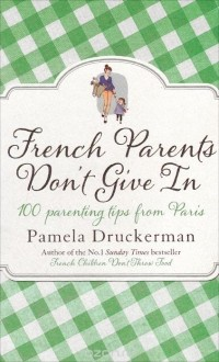 Памела Друкерман - French Parents Don't Give In