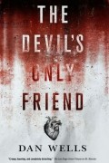 Dan Wells - The Devil's Only Friend