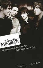 Ben Osborne - Arctic Monkeys: What People Say They Are: That's What They're Not