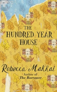 Rebecca Makkai - The Hundred-Year House