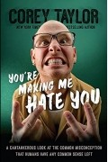 Corey Taylor - You're Making Me Hate You: A Cantankerous Look at the Common Misconception That Humans Have Any Common Sense Left