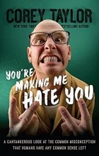 Кори Тейлор - You're Making Me Hate You: A Cantankerous Look at the Common Misconception That Humans Have Any Common Sense Left