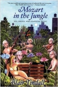 Blair Tindall - Mozart in the Jungle: Sex, Drugs, and Classical Music