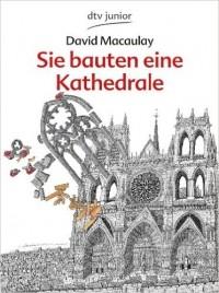 David Macaulay - Sie bauten eine Kathedrale