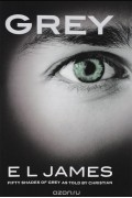 Э. Л. Джеймс - Grey: Fifty Shades of Grey as Told by Christian