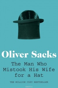 Oliver Wolf Sacks - The Man Who Mistook His Wife for a Hat