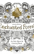 Джоанна Бэсфорд - Enchanted Forest: An Inky Quest and Colouring Book
