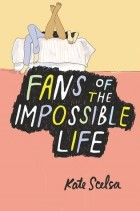 Kate Scelsa - Fans of the Impossible Life