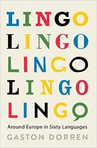 Gaston Dorren - Lingo: A Language Spotter's Guide to Europe