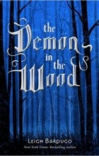 Leigh Bardugo - The Demon in the Wood: A Darkling Prequel Story