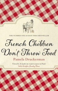 Памела Друкерман - French Children Don't Throw Food