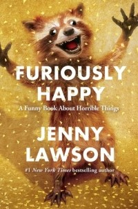 Jenny Lawson - Furiously Happy: A Funny Book About Horrible Things