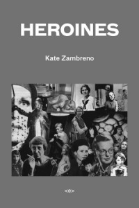 Kate Zambreno - Heroines