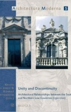 - Unity and Discontinuity: Architectural Relationships between the Southern and Northern Low Countries (1530-1700)