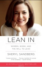 Sheryl Sandberg - Lean In: Women, Work, and the Will to Lead