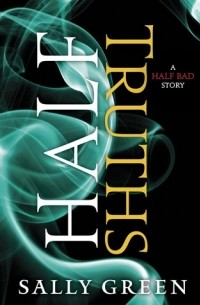 Sally Green - Half Truths (The Half Bad Trilogy)