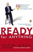 Дэвид Аллен - Ready for Anything: 52 Productivity Principles for Work and Life