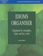 Джон Райт - Idioms Organiser: Organised by Metaphor, Topic and Key Word