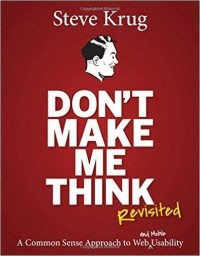 Steve Krug - Don't Make Me Think, Revisited: A Common Sense Approach to Web Usability