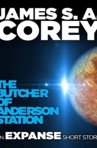 James S.A. Corey - The Butcher of Anderson Station