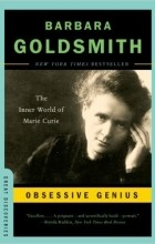 Barbara Goldsmith - Obsessive Genius: The Inner World of Marie Curie